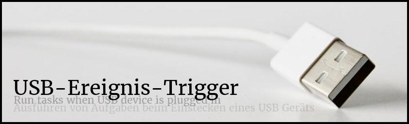 Windows 10 Aufgabenplanung: USB Ereignis-Trigger Gerät angeschlossen – WIN10 ab Version 1709
